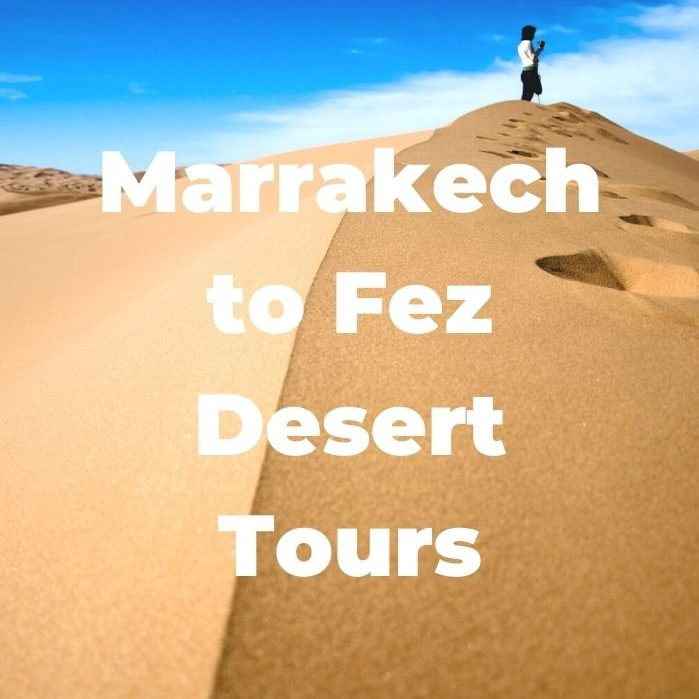 Marrakech to Fez Desert Tours